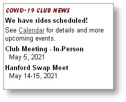 Covid-19 Club news  We have rides scheduled! See Calendar for details and more upcoming events. Club Meeting - In-Person   May 5, 2021 Hanford Swap Meet   May 14-15, 2021